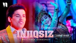 Muxlisbek Qurbonov - Injiqsiz (consert version)