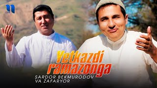 Sardor Bekmurodov va Zafaryor - Yetkazdi ramazonga (Official Music Video)