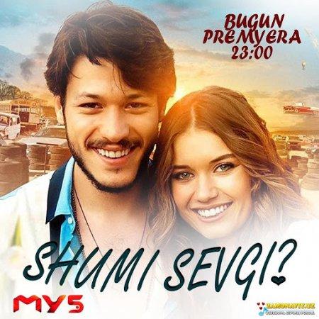 "Shumi sevgi"" Turkiya filmi (Premyera)"
